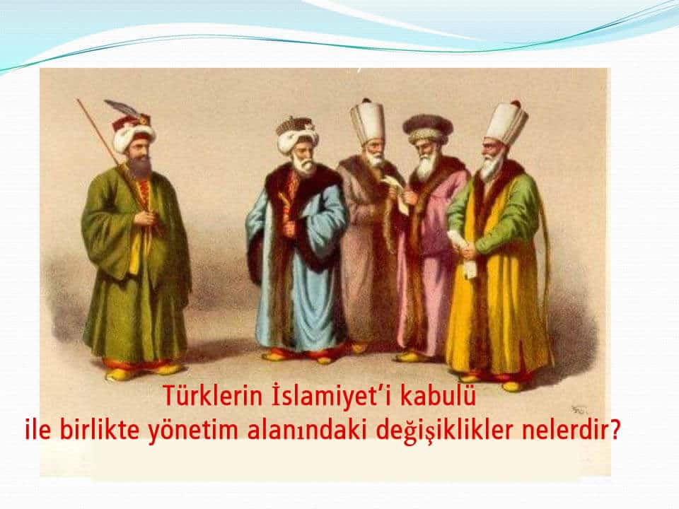Türklerin İslamiyet'i kabulü ile birlikte yönetim alanındaki değişiklikler nelerdir?